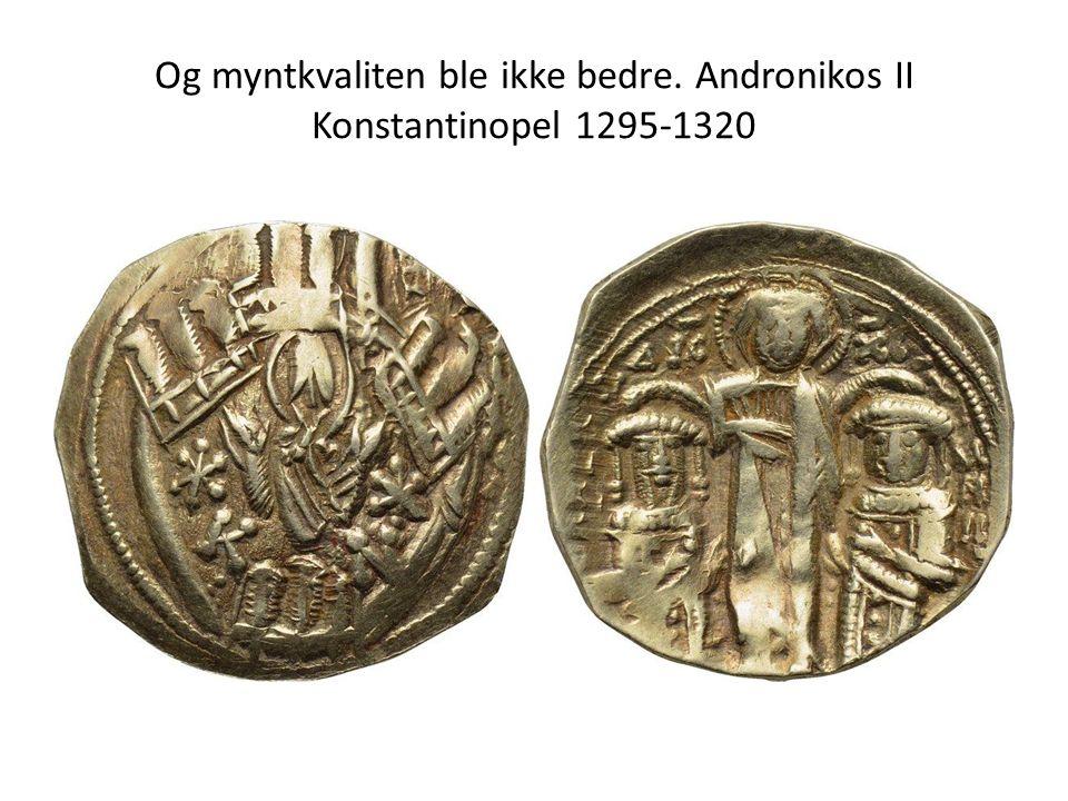 Og myntkvaliten ble ikke bedre. Andronikos II Konstantinopel 1295-1320
