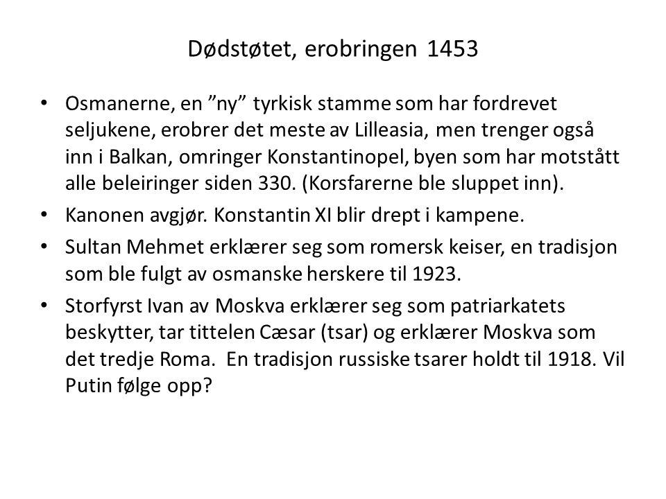 Dødstøtet, erobringen 1453 Osmanerne, en ny tyrkisk stamme som har fordrevet seljukene, erobrer det meste av Lilleasia, men trenger også inn i Balkan, omringer Konstantinopel, byen som har motstått alle beleiringer siden 330.