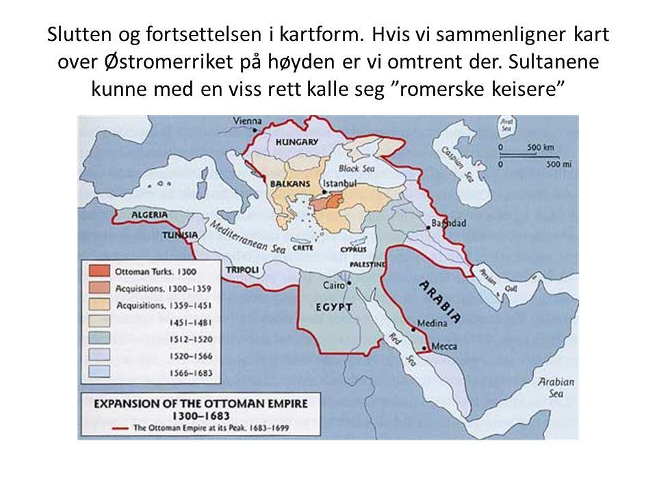 Slutten og fortsettelsen i kartform. Hvis vi sammenligner kart over Østromerriket på høyden er vi omtrent der. Sultanene kunne med en viss rett kalle