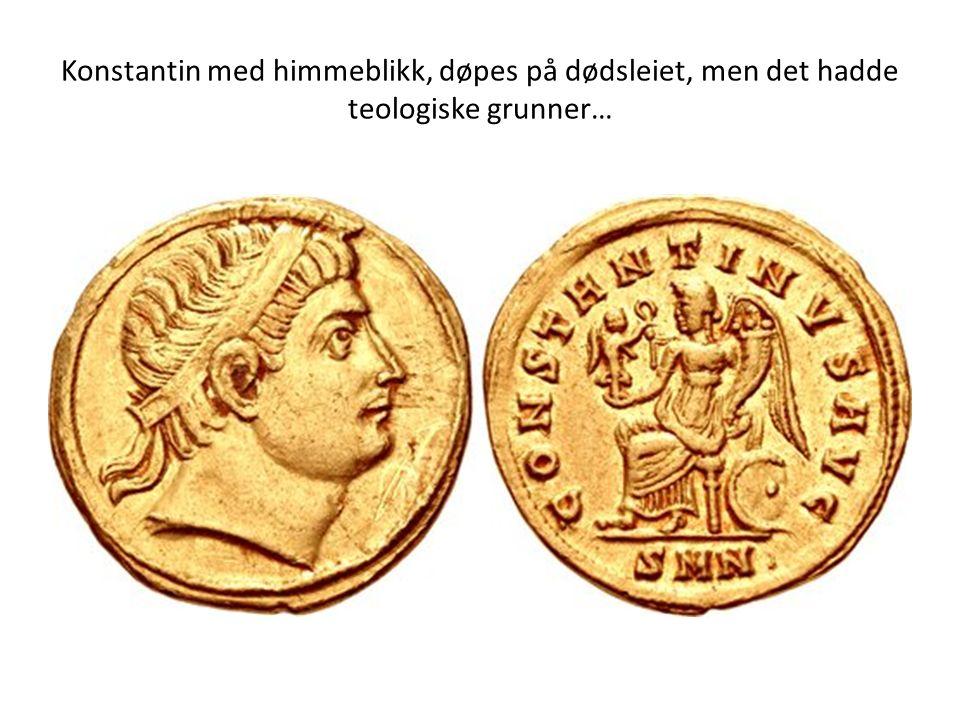 Konstantin med himmeblikk, døpes på dødsleiet, men det hadde teologiske grunner…