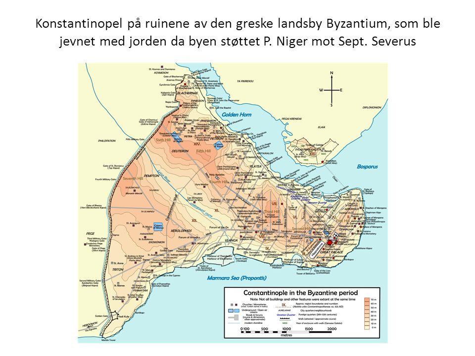 Konstantinopel på ruinene av den greske landsby Byzantium, som ble jevnet med jorden da byen støttet P.
