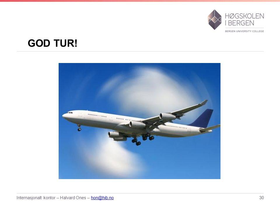 GOD TUR! Internasjonalt kontor – Halvard Ones – hon@hib.nohon@hib.no30