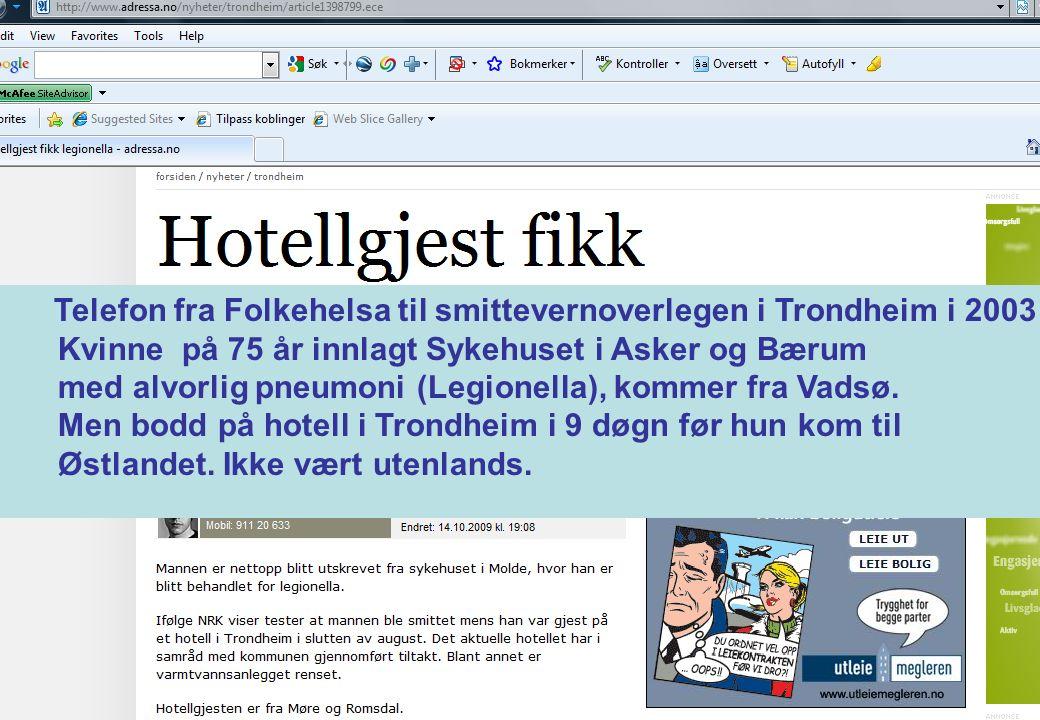 3 Telefon fra Folkehelsa til smittevernoverlegen i Trondheim i 2003 Kvinne på 75 år innlagt Sykehuset i Asker og Bærum med alvorlig pneumoni (Legionel