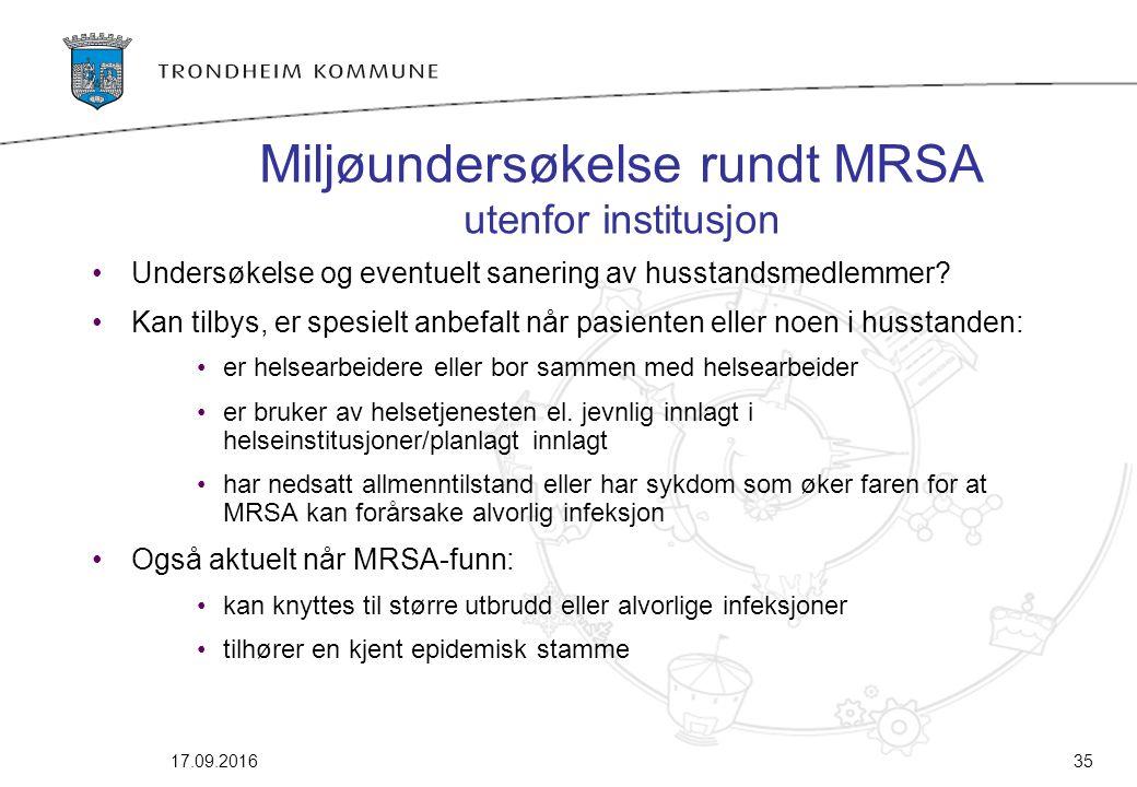 17.09.201635 Miljøundersøkelse rundt MRSA utenfor institusjon Undersøkelse og eventuelt sanering av husstandsmedlemmer? Kan tilbys, er spesielt anbefa