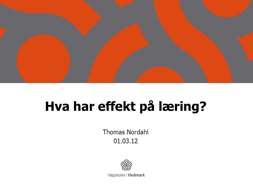 Hva har effekt på læring? Thomas Nordahl 01.03.12