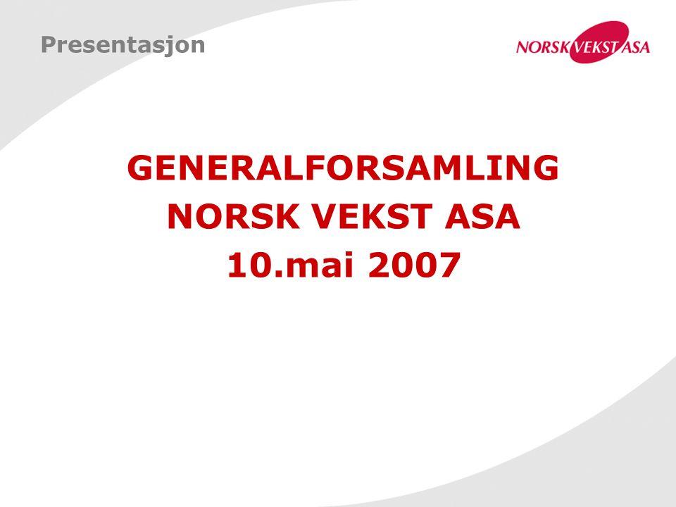 Presentasjon GENERALFORSAMLING NORSK VEKST ASA 10.mai 2007