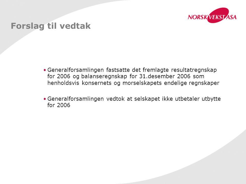 Forslag til vedtak Generalforsamlingen fastsatte det fremlagte resultatregnskap for 2006 og balanseregnskap for 31.desember 2006 som henholdsvis konsernets og morselskapets endelige regnskaper Generalforsamlingen vedtok at selskapet ikke utbetaler utbytte for 2006
