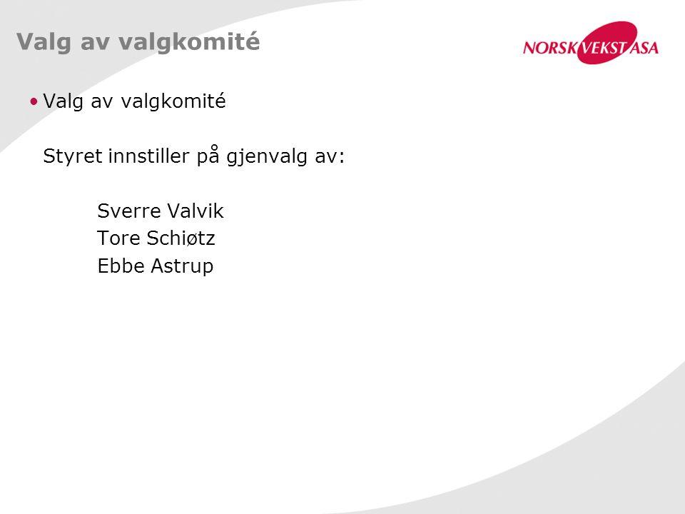 Valg av valgkomité Styret innstiller på gjenvalg av: Sverre Valvik Tore Schiøtz Ebbe Astrup