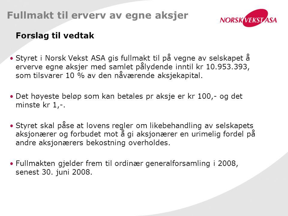 Fullmakt til erverv av egne aksjer Forslag til vedtak Styret i Norsk Vekst ASA gis fullmakt til på vegne av selskapet å erverve egne aksjer med samlet pålydende inntil kr 10.953.393, som tilsvarer 10 % av den nåværende aksjekapital.