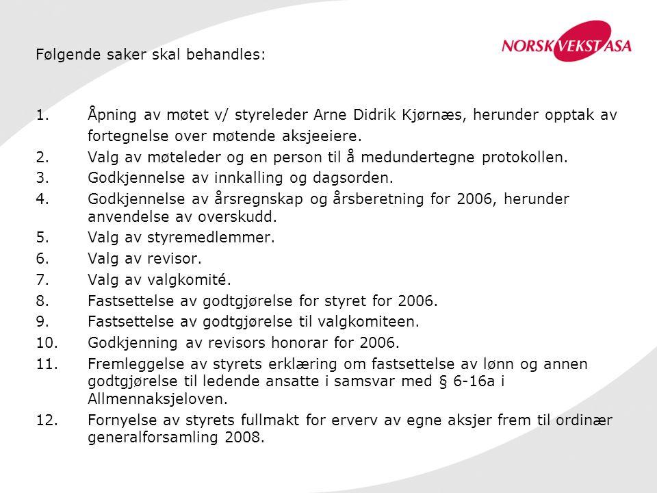 Følgende saker skal behandles: 1.Åpning av møtet v/ styreleder Arne Didrik Kjørnæs, herunder opptak av fortegnelse over møtende aksjeeiere. 2.Valg av