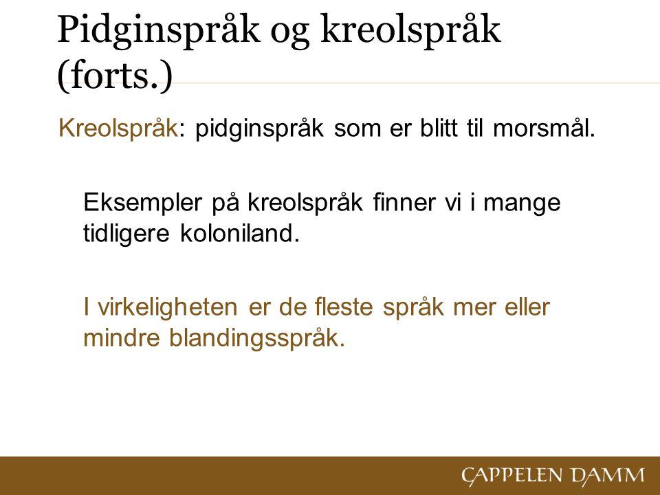 Pidginspråk og kreolspråk (forts.) Kreolspråk: pidginspråk som er blitt til morsmål.