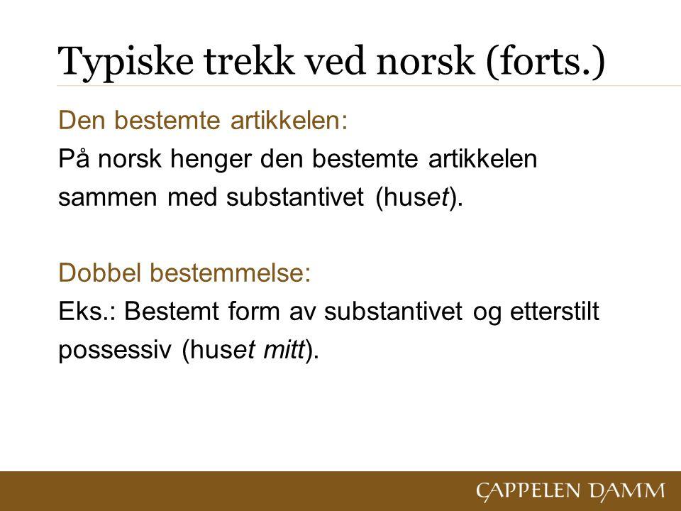 Typiske trekk ved norsk (forts.) Den bestemte artikkelen: På norsk henger den bestemte artikkelen sammen med substantivet (huset).