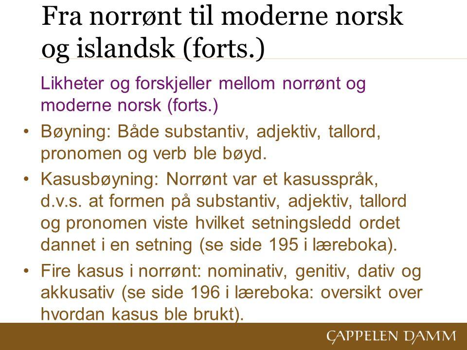 Fra norrønt til moderne norsk og islandsk (forts.) Likheter og forskjeller mellom norrønt og moderne norsk (forts.) Bøyning: Både substantiv, adjektiv, tallord, pronomen og verb ble bøyd.