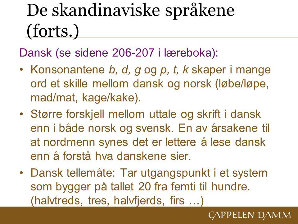 De skandinaviske språkene (forts.) Dansk (se sidene 206-207 i læreboka): Konsonantene b, d, g og p, t, k skaper i mange ord et skille mellom dansk og norsk (løbe/løpe, mad/mat, kage/kake).