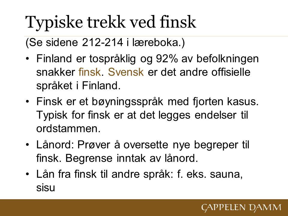 Typiske trekk ved finsk (Se sidene 212-214 i læreboka.) Finland er tospråklig og 92% av befolkningen snakker finsk.