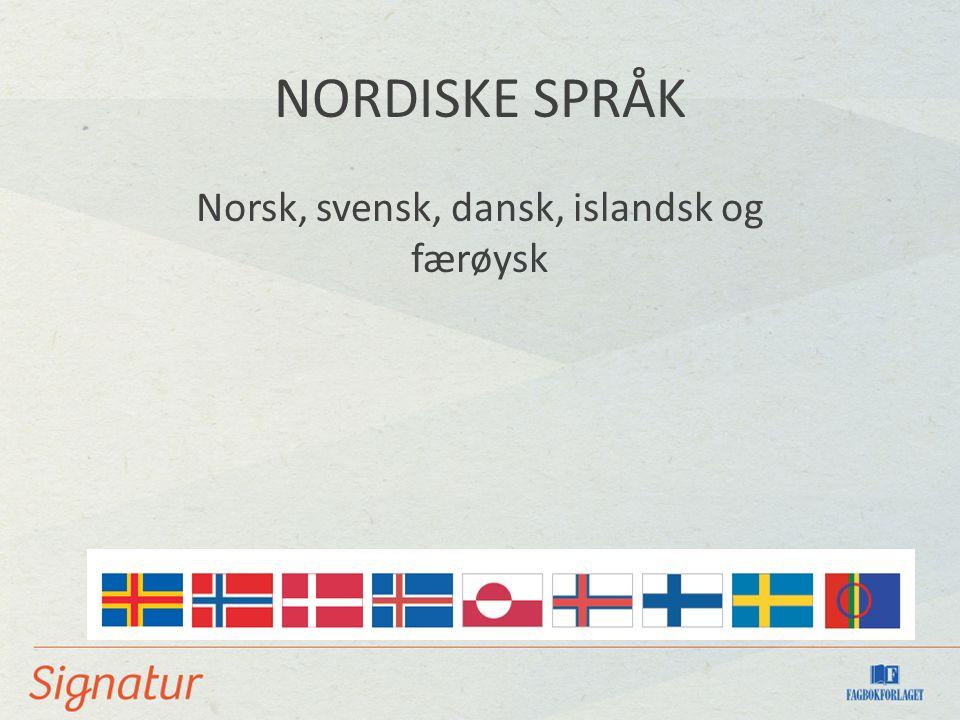NORDISKE SPRÅK Norsk, svensk, dansk, islandsk og færøysk
