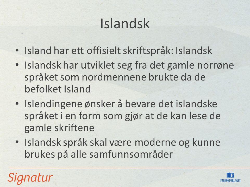 Islandsk Island har ett offisielt skriftspråk: Islandsk Islandsk har utviklet seg fra det gamle norrøne språket som nordmennene brukte da de befolket
