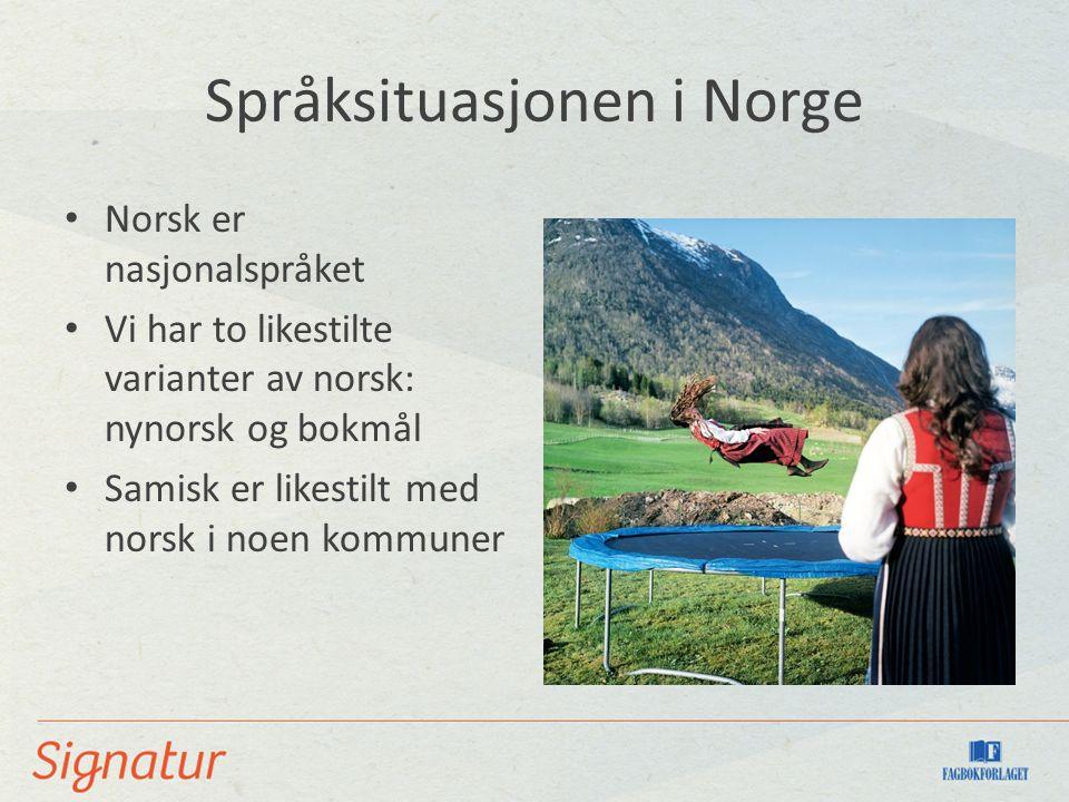Språksituasjonen i Norge Norsk er nasjonalspråket Vi har to likestilte varianter av norsk: nynorsk og bokmål Samisk er likestilt med norsk i noen komm