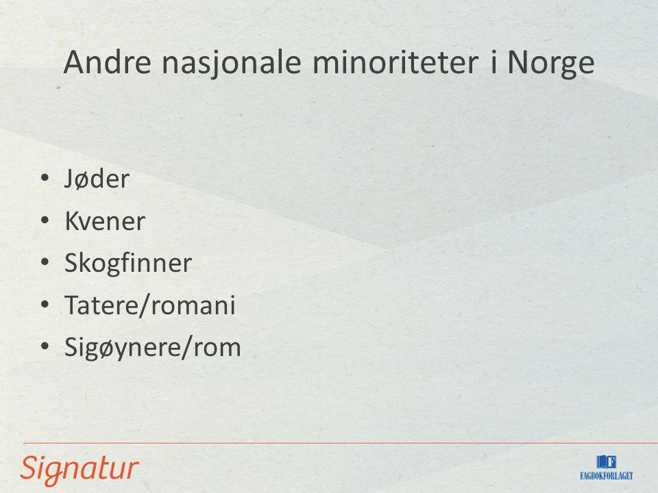 Andre nasjonale minoriteter i Norge Jøder Kvener Skogfinner Tatere/romani Sigøynere/rom