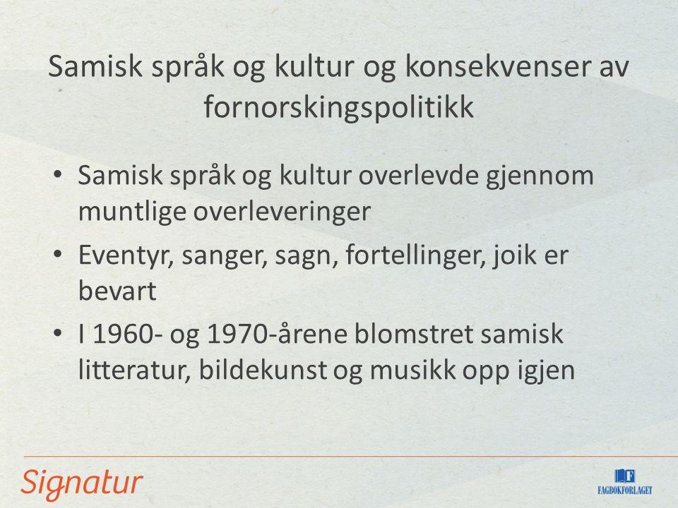 Samisk språk og kultur og konsekvenser av fornorskingspolitikk Samisk språk og kultur overlevde gjennom muntlige overleveringer Eventyr, sanger, sagn,