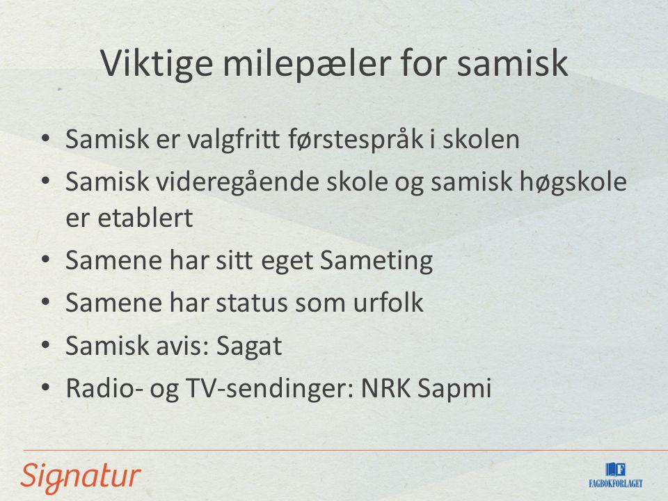 Viktige milepæler for samisk Samisk er valgfritt førstespråk i skolen Samisk videregående skole og samisk høgskole er etablert Samene har sitt eget Sa