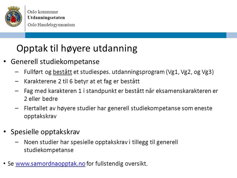 Oslo kommune Utdanningsetaten Oslo Handelsgymnasium Opptak til høyere utdanning Generell studiekompetanse –Fullført og bestått et studiespes.