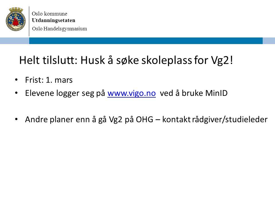 Oslo kommune Utdanningsetaten Oslo Handelsgymnasium Helt tilslutt: Husk å søke skoleplass for Vg2.