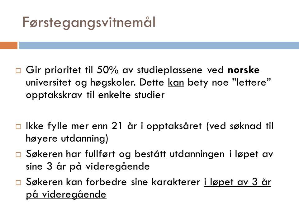 Førstegangsvitnemål  Gir prioritet til 50% av studieplassene ved norske universitet og høgskoler.