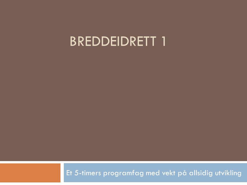 BREDDEIDRETT 1 Et 5-timers programfag med vekt på allsidig utvikling
