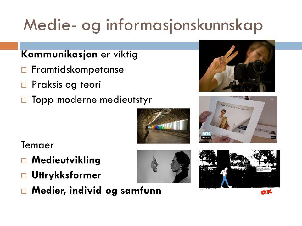 Medie- og informasjonskunnskap Kommunikasjon er viktig  Framtidskompetanse  Praksis og teori  Topp moderne medieutstyr Temaer  Medieutvikling  Uttrykksformer  Medier, individ og samfunn