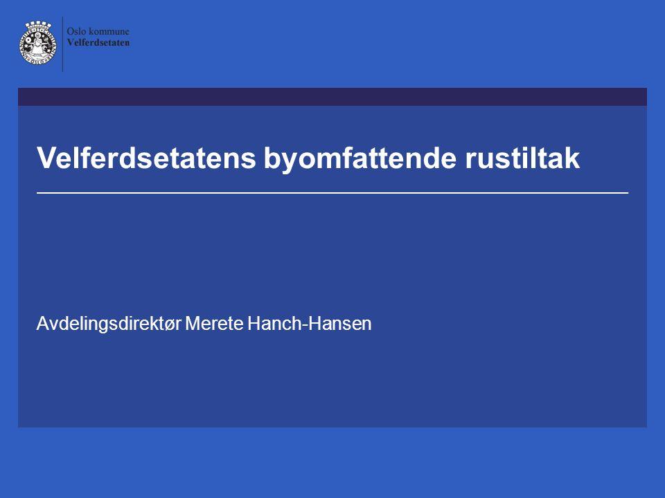 Velferdsetatens byomfattende rustiltak Avdelingsdirektør Merete Hanch-Hansen