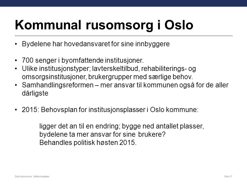 Kommunal rusomsorg i Oslo Bydelene har hovedansvaret for sine innbyggere 700 senger i byomfattende institusjoner.