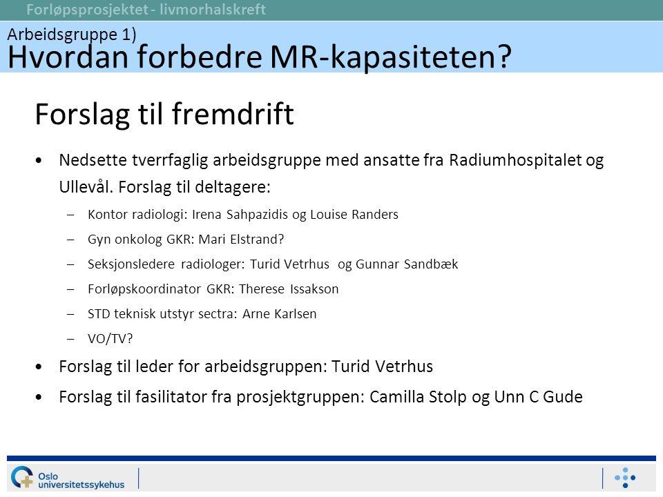 Forløpsprosjektet - livmorhalskreft Forslag til fremdrift Nedsette tverrfaglig arbeidsgruppe med ansatte fra Radiumhospitalet og Ullevål. Forslag til