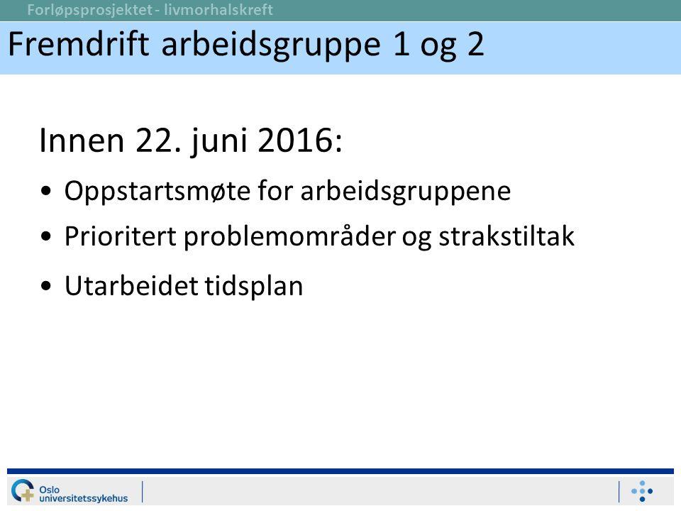 Forløpsprosjektet - livmorhalskreft Innen 22. juni 2016: Oppstartsmøte for arbeidsgruppene Prioritert problemområder og strakstiltak Utarbeidet tidspl