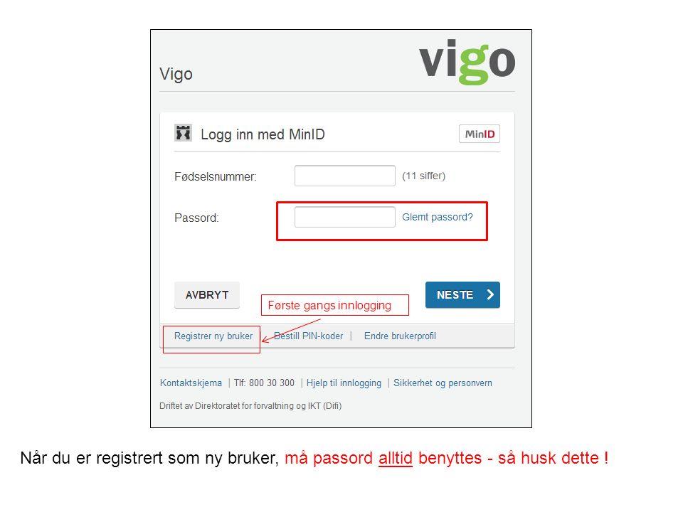 Når du er registrert som ny bruker, må passord alltid benyttes - så husk dette .