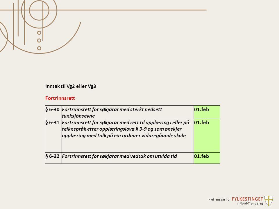 Inntak til Vg2 eller Vg3 Fortrinnsrett § 6-30Fortrinnsrett for søkjarar med sterkt nedsett funksjonsevne 01.feb § 6-31Fortrinnsrett for søkjarar med rett til opplæring i eller på teiknspråk etter opplæringslova § 3-9 og som ønskjer opplæring med tolk på ein ordinær vidaregåande skole 01.feb § 6-32Fortrinnsrett for søkjarar med vedtak om utvida tid01.feb