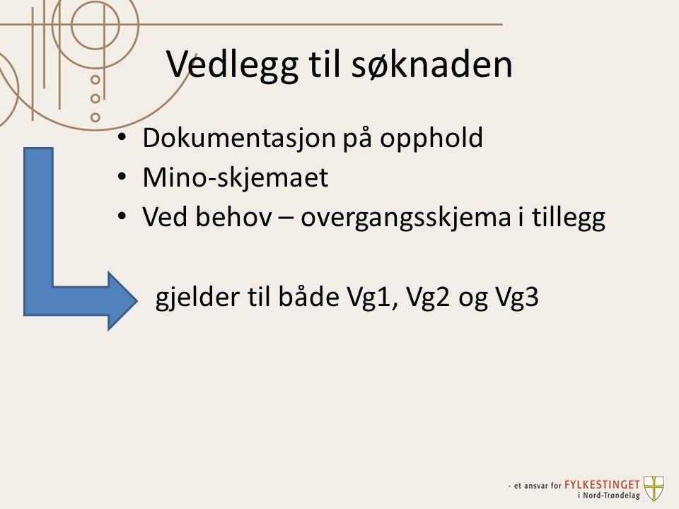 Vedlegg til søknaden Dokumentasjon på opphold Mino-skjemaet Ved behov – overgangsskjema i tillegg gjelder til både Vg1, Vg2 og Vg3