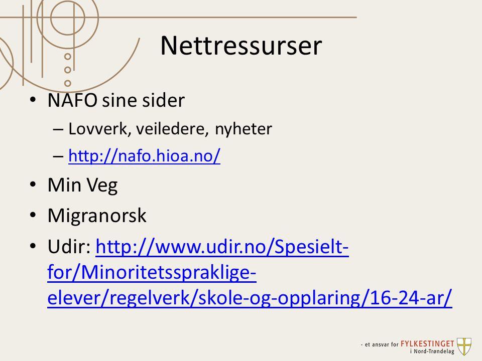 Nettressurser NAFO sine sider – Lovverk, veiledere, nyheter – http://nafo.hioa.no/ http://nafo.hioa.no/ Min Veg Migranorsk Udir: http://www.udir.no/Spesielt- for/Minoritetsspraklige- elever/regelverk/skole-og-opplaring/16-24-ar/http://www.udir.no/Spesielt- for/Minoritetsspraklige- elever/regelverk/skole-og-opplaring/16-24-ar/