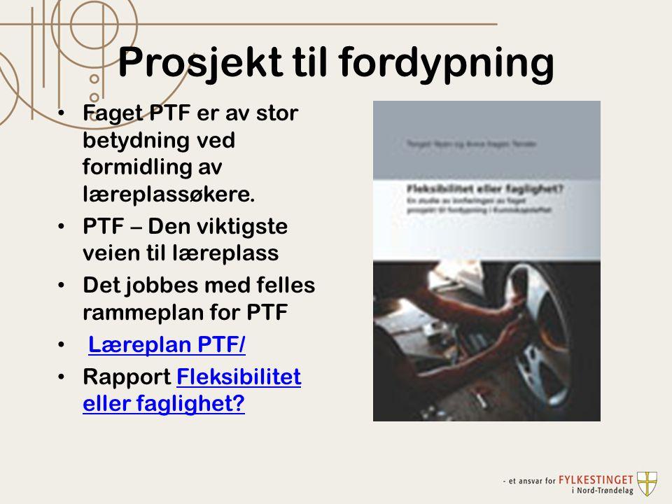 Prosjekt til fordypning Faget PTF er av stor betydning ved formidling av læreplassøkere.