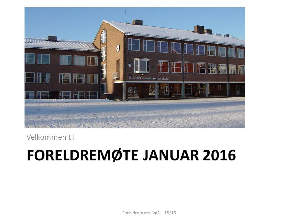 FORELDREMØTE JANUAR 2016 Velkommen til Foreldremøte Vg1 – 15/16