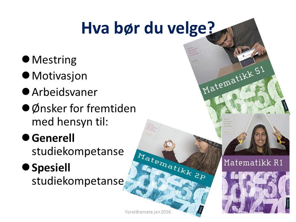 Hva bør du velge? Mestring Motivasjon Arbeidsvaner Ønsker for fremtiden med hensyn til: Generell studiekompetanse Spesiell studiekompetanse Foreldremø