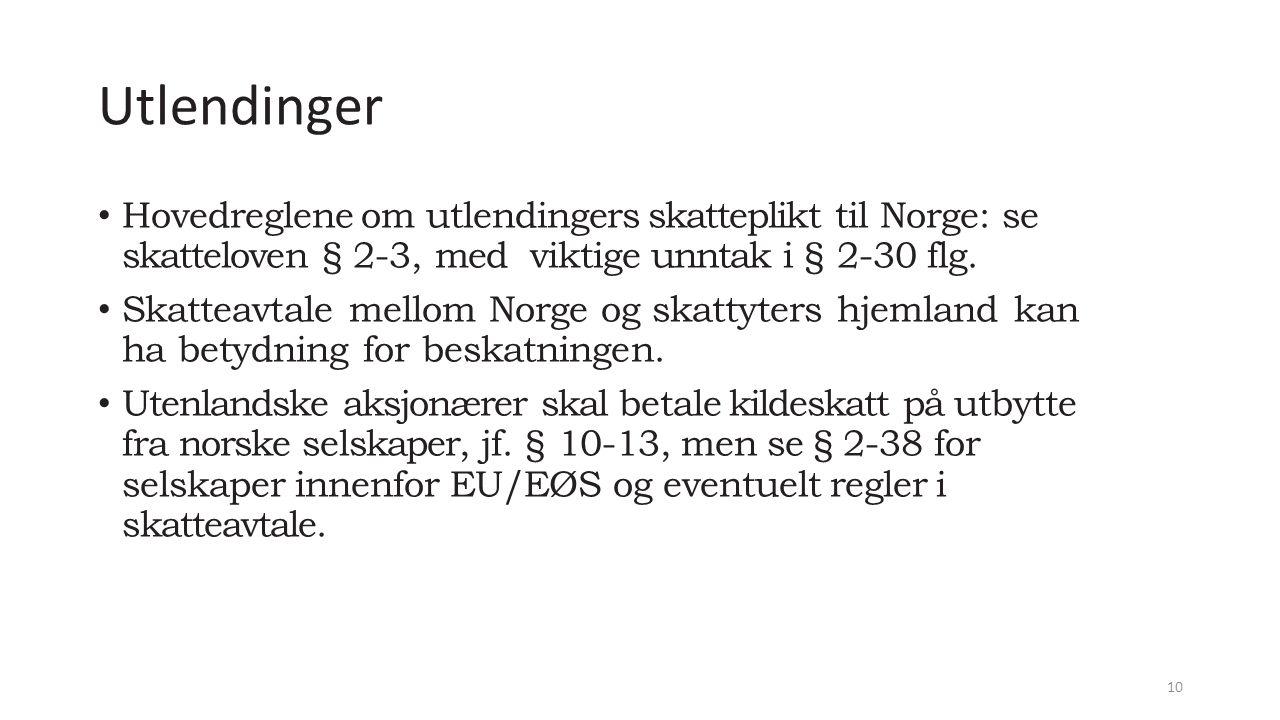 Utlendinger Hovedreglene om utlendingers skatteplikt til Norge: se skatteloven § 2-3, med viktige unntak i § 2-30 flg.