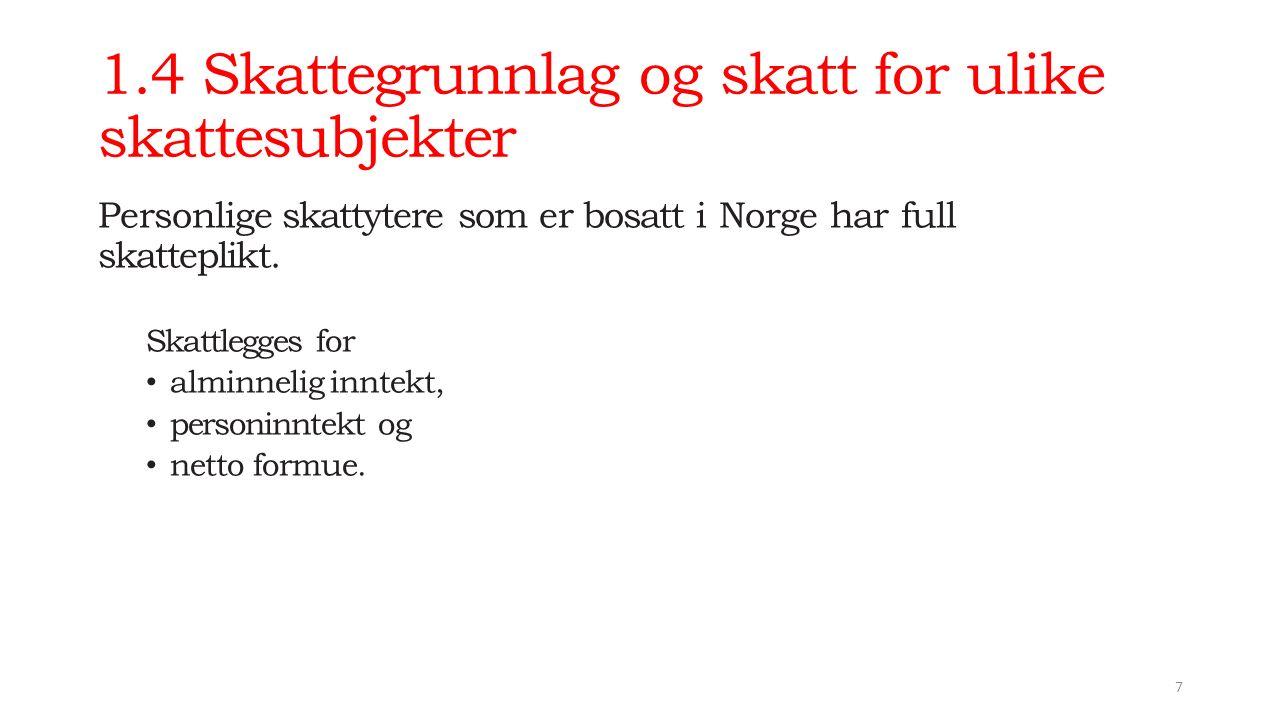 1.4 Skattegrunnlag og skatt for ulike skattesubjekter Personlige skattytere som er bosatt i Norge har full skatteplikt.