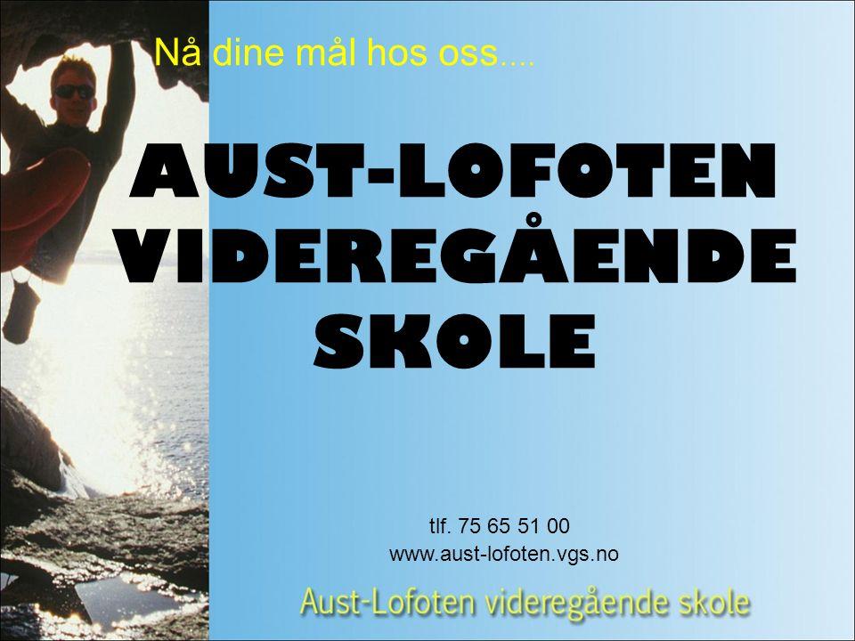 AUST-LOFOTEN VIDEREGÅENDE SKOLE Nå dine mål hos oss …. tlf. 75 65 51 00 www.aust-lofoten.vgs.no