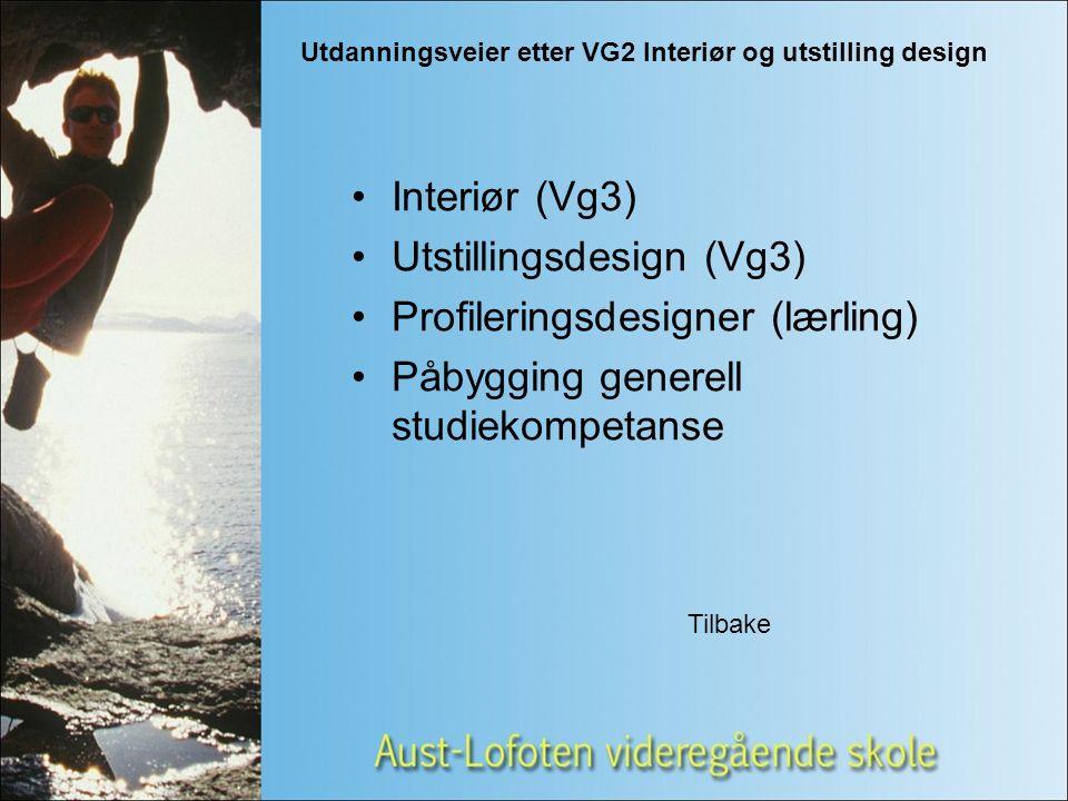 Utdanningsveier etter VG2 Interiør og utstilling design Interiør (Vg3) Utstillingsdesign (Vg3) Profileringsdesigner (lærling) Påbygging generell studiekompetanse Tilbake