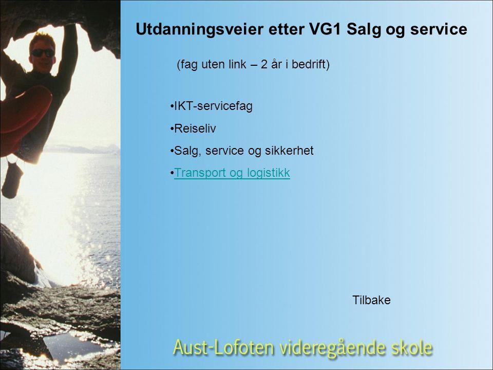 Utdanningsveier etter VG1 Salg og service IKT-servicefag Reiseliv Salg, service og sikkerhet Transport og logistikk (fag uten link – 2 år i bedrift) Tilbake