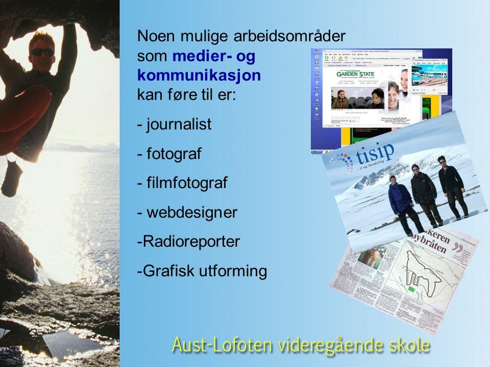 Noen mulige arbeidsområder som medier- og kommunikasjon kan føre til er: - journalist - fotograf - filmfotograf - webdesigner -Radioreporter -Grafisk utforming