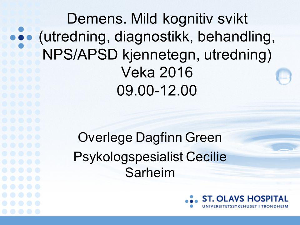 Demens. Mild kognitiv svikt (utredning, diagnostikk, behandling, NPS/APSD kjennetegn, utredning) Veka 2016 09.00-12.00 Overlege Dagfinn Green Psykolog
