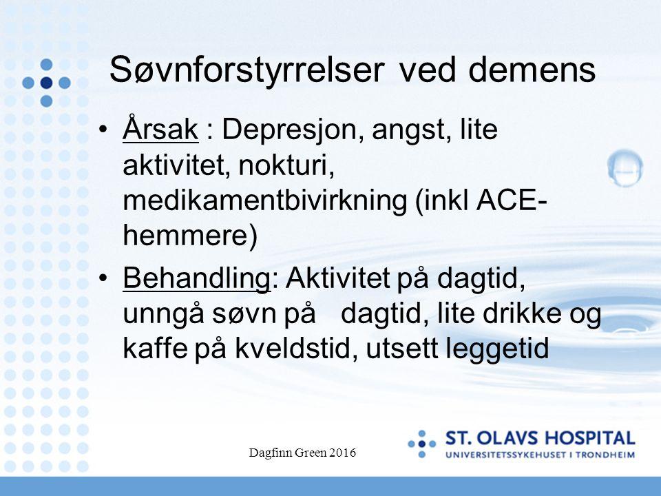 Søvnforstyrrelser ved demens Årsak : Depresjon, angst, lite aktivitet, nokturi, medikamentbivirkning (inkl ACE- hemmere) Behandling: Aktivitet på dagt