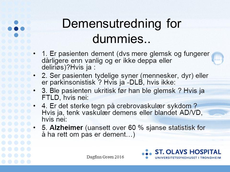Dagfinn Green 2016 83 Ved agitasjon og moderat/alvorlig demens (Alzheimer) Memantin (Ebixa) 20 mg i 4-8 uker, seponer ved manglende effekt (Usikkert om denne medisinen blir anbefalt i de norske retningslinjene..)